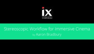 Stereoscopic Workflow for Immersive Cinema